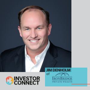 Investor Connect: Jim Denholm of IronBridge Private Wealth