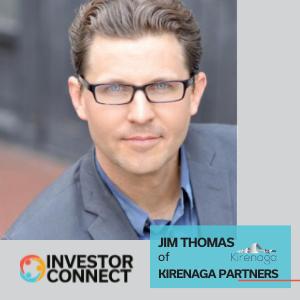 Investor Connect: Jim Thomas of Kirenaga Partners