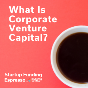 What Is Corporate Venture Capital?
