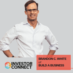 Investor Connect: Brandon C. White of Build a Business