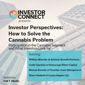 Investor Perspectives – How to Solve the Cannabis Problem: Participation in the Cannabis Segment and What Investors Look for
