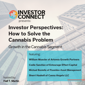 Investor Perspectives – How to Solve the Cannabis Problem: Growth in the Cannabis Segment