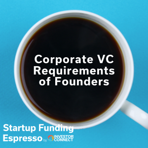 Corporate VC Requirements of Founders