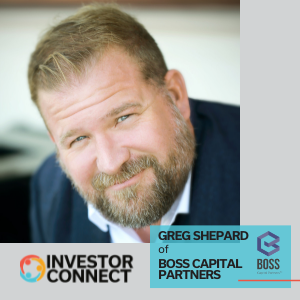 Investor Connect: Greg Shepard of BOSS Capital Partners