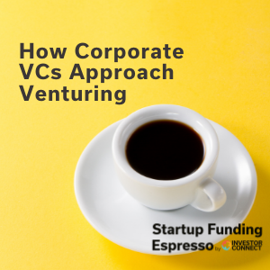 How Corporate VCs Approach Venturing