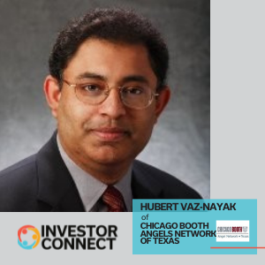 Investor Connect: Hubert Vaz-Nayak of Chicago Booth Angels Network of Texas
