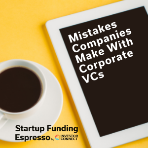 Mistakes Companies Make With Corporate VCs