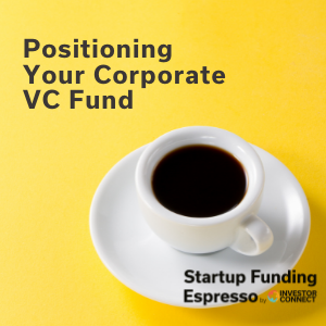 Positioning Your Corporate VC Fund