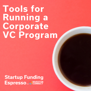 Tools for Running a Corporate VC Program