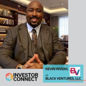 Investor Connect: Kevin Rivers of Black Ventures, LLC