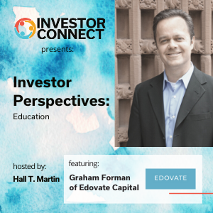 Investor Perspectives on Education: Featuring Graham Forman of Edovate Capital