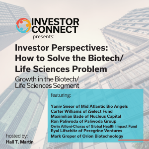 Investor Perspectives – How to Solve the Biotech/Life Sciences Problem: Growth in the Biotech/Life Sciences Segment