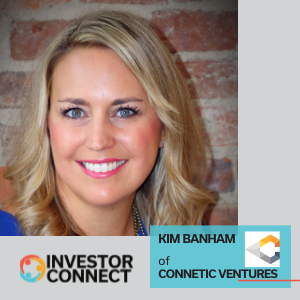 Investor Connect: Kim Banham of Connetic Ventures