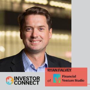 Investor Connect: Ryan Falvey of Financial Venture Studio