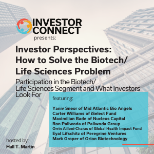 Investor Perspectives – How to Solve the Biotech/Life Sciences Problem: Participation in the Biotech/Life Sciences Segment and What Investors Look For