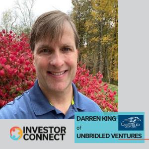Investor Connect: Darren King of Unbridled Ventures