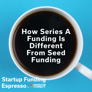 How Series A Funding Is Different From Seed Funding