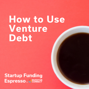 How to Use Venture Debt