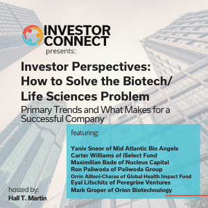 Investor Perspectives – How to Solve the Biotech/Life Sciences Problem: Primary Trends and What Makes for a Successful Company