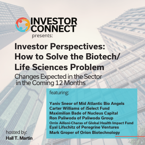 Investor Perspectives – How to Solve the Biotech/Life Sciences Problem: Changes Expected in the Sector in the Coming 12 Months