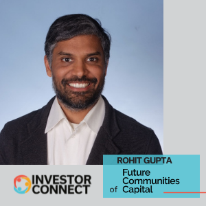 Investor Connect: Rohit Gupta of Future Communities Capital