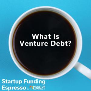 What Is Venture Debt?