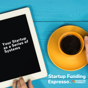 Your Startup as a Series of Systems