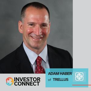 Investor Connect: Adam Haber, Angel Investor/Trellus