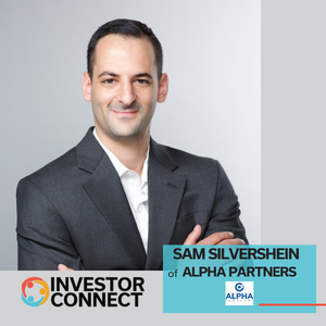 Investor Connect: Sam Silvershein of Alpha Partners